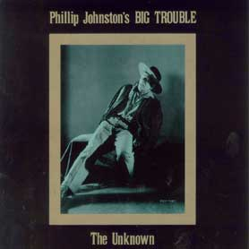 Phillip Johnston's Big Trouble The Unknown